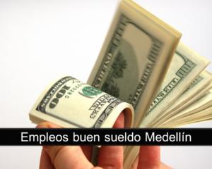 Empleos buen sueldo Medellín